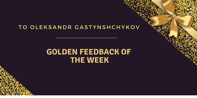 Golden%20Feedback%20of%20the%20Week-Oleksandr%20Gastynshchykov