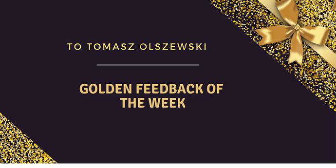 Golden%20Feedback%20of%20the%20Week%20Tomasz%20Olszewski